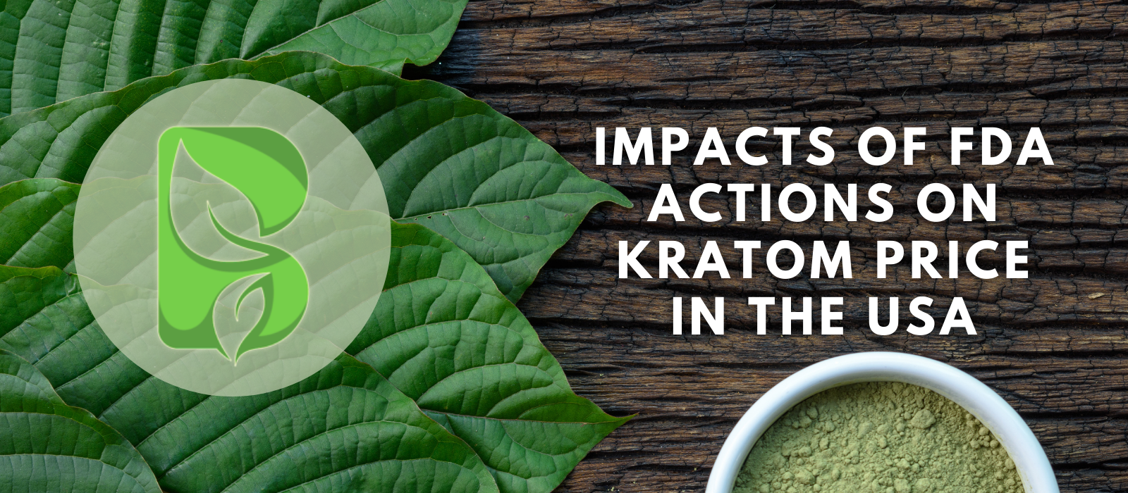 Impacts of FDA Actions on Kratom Price in the USA