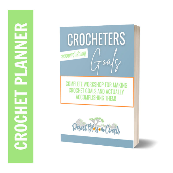 Crocheters Accomplishing Goals: Ebook for Prioritizing, Planning, and Tracking your Crochet Goals