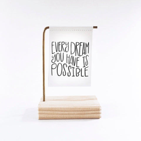 Every Dream You Have Is Possible Standing Banner