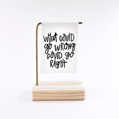 What Could Go Wrong Could Go Right Standing Banner
