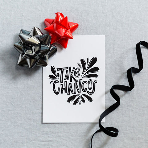 Take Chances Print
