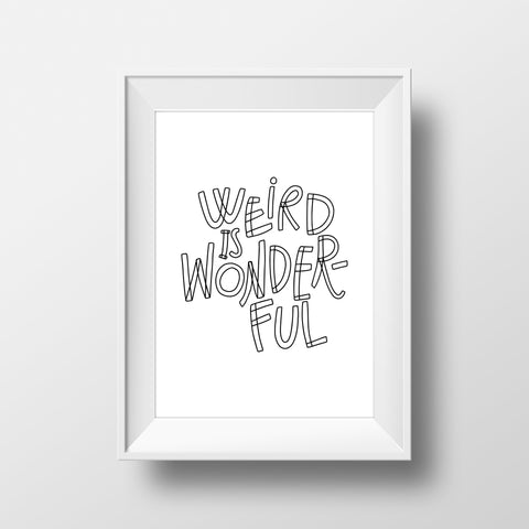 Weird Is Wonderful Print