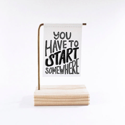 You Have To Start Somewhere Standing Banner