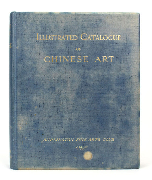 Burlington Fine Arts Club, Catalogue of a Collection of Objects of Chinese Art, Illustrated Catalogue of Chinese Art, Privately printed for the Burlington Fine Arts Club 1915