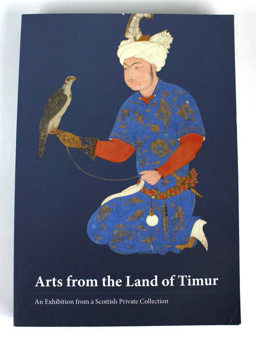 Arts from the Land of Timur, An Exhibition from a Scottish Private Collection