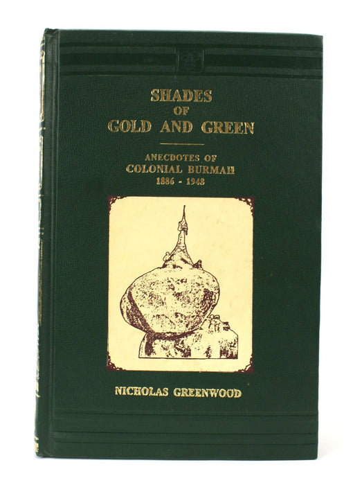 Shades of Gold and Green, Anecdotes of Colonial Burmah 1886-1943, Nicholas Greenwood, Signed