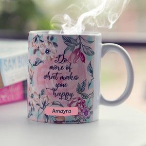 Gifts of Love Personalised Coffee Mug Do More of What Makes You Happy
