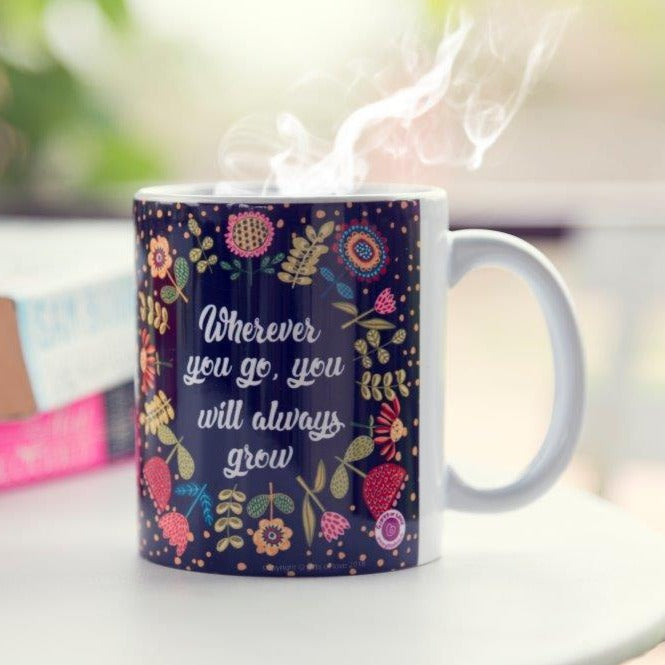 Gifts of Love Coffee Mug Wherever You Go You WIll Always Grow