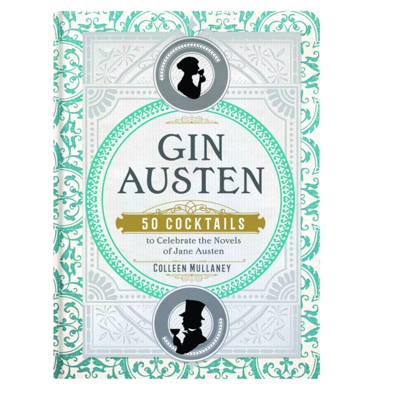 Gin Austen: 50 Cocktail Recipes to Celebrate the Novels of Jane Austen