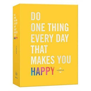 Do One Thing Every Day That Makes You Happy: A Happiness Journal
