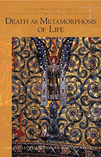 "Death as Metamorphosis of Life: Including ""What Does the Angel Do in our Astral Body?""  & ""How Do I Find Christ?"" (CW 182)"