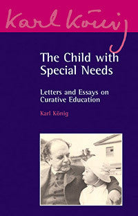 The Child with Special Needs: Letters and Essays on Curative Education