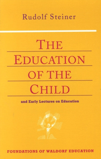 The Education of the Child: And Early Lectures on Education (from CW 31, 33, 34, 55, 60, 96)