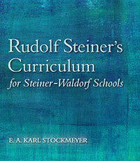 Rudolf Steiner's Curriculum for Steiner-Waldorf Schools, 2nd Edition