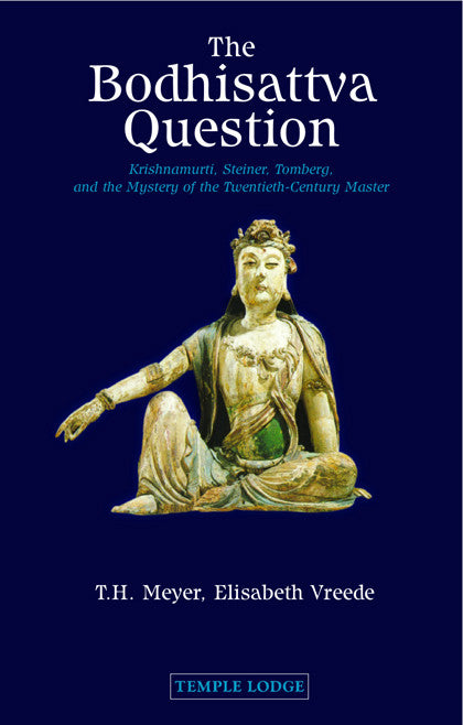 The Bodhisattva Question: Krishnamurti, Rudolf Steiner, Valentin Tomberg, and the Mystery of the Twentieth-Century Master