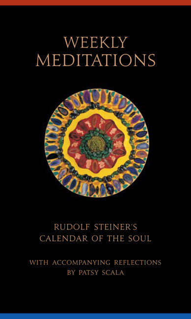 "Weekly Meditations: Rudolf Steiner's ""Calendar of the Soul"" with Accompanying Reflections"