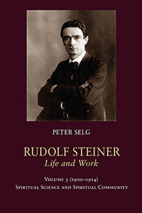 Rudolf Steiner, Life and Work - 1900–1914: Spiritual Science and Spiritual Community (Vol. 3)