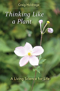 Thinking Like a Plant: A Living Science for Life