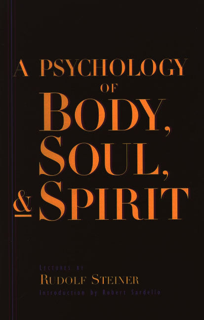 A Psychology of Body, Soul, and Spirit: Anthroposophy, Psychosophy, Pneumatosophy (CW115)