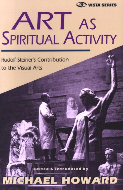 Art as Spiritual Activity Rudolf Steiner's Contribution to the Visual Arts