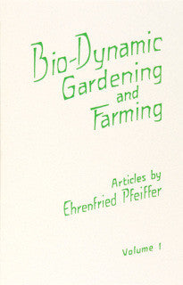 Bio-Dynamic Gardening and Farming - Volume 1