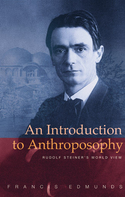 An Introduction to Anthroposophy: Rudolf Steiner's Worldview