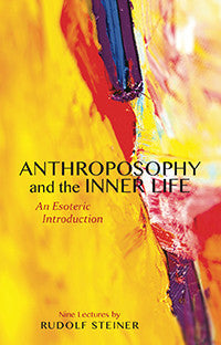 Anthroposophy and the Inner Life: An Esoteric Introduction (CW 234)