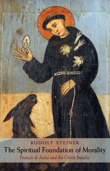 The Spiritual Foundation of Morality: Francis of Assisi and the Christ Impulse (CW 155)