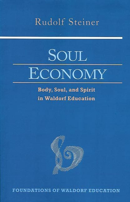 Soul Economy: Body, Soul, and Spirit in Waldorf Education (CW 303)