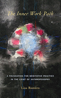 The Inner Work Path: A Foundation for Meditative Practice in the Light of Anthroposophy