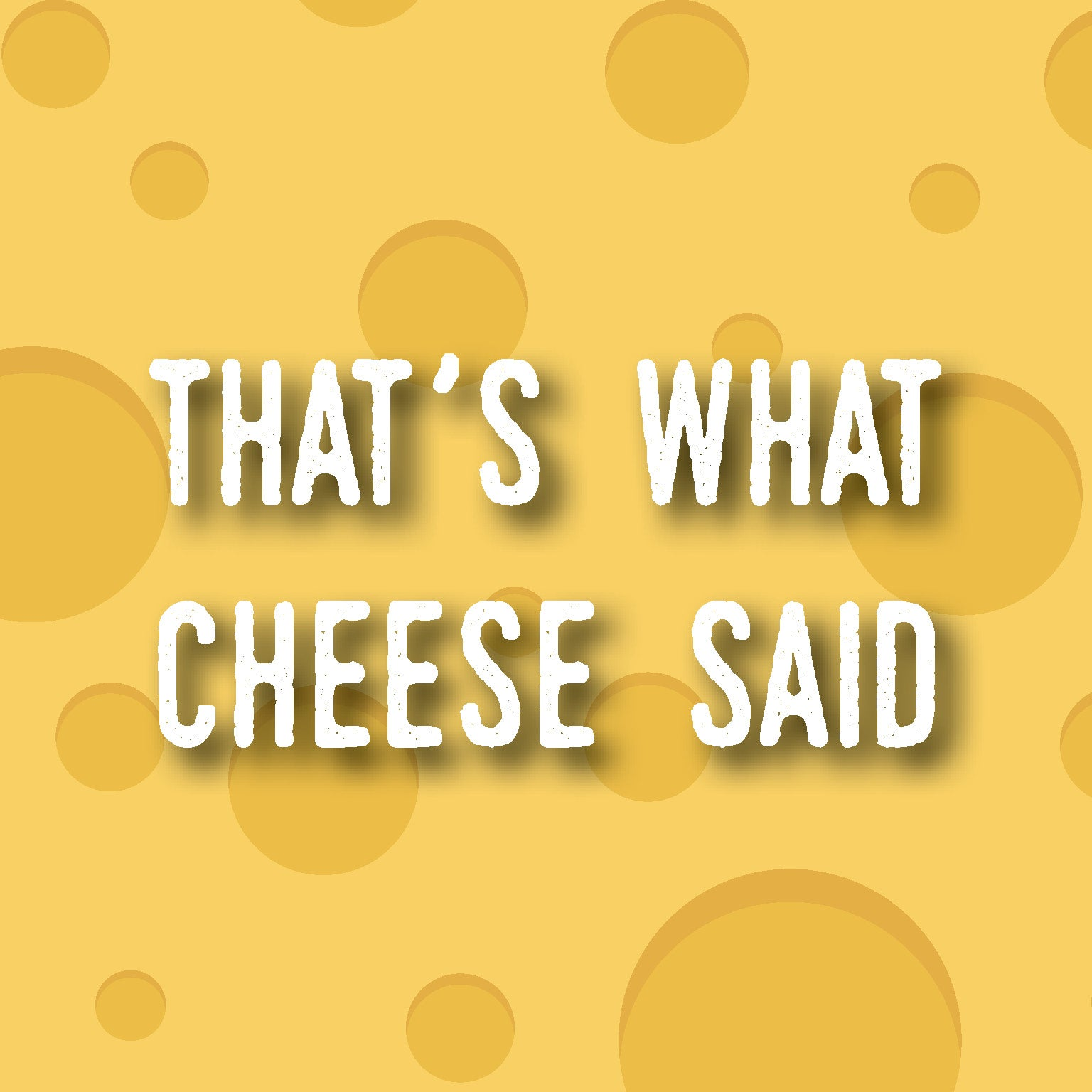 That's What Cheese Said!