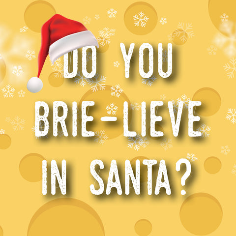 Do you BRIE-lieve in Santa?