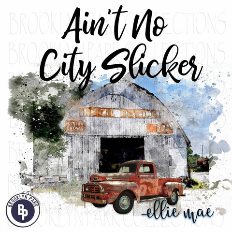 Ain't No City Slicker, Watercolor Farm, Vintage Truck, SUBLIMATION TRANSFER, Ready To Press - Brooklyn Park Collections LLC