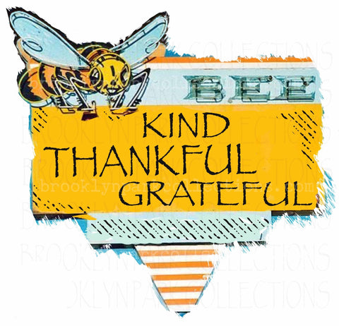 Bee Kind, Thankful, Grateful, Instant Digital Download, Sublimation PNG, Art Print, Graphics - Brooklyn Park Collections LLC