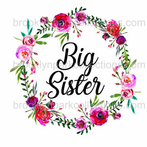 Big Sister, Spring Floral Wreath, Matching Designs, SUBLIMATION TRANSFER, Ready To Press, - Brooklyn Park Collections LLC