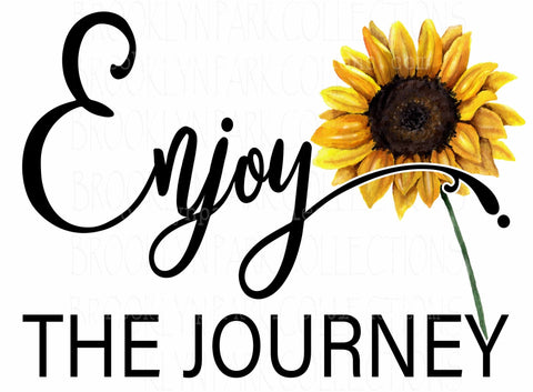 Enjoy The Journey, Sunflower, Instant Digital Download, Sublimation PNG, Art Print Graphics - Brooklyn Park Collections LLC
