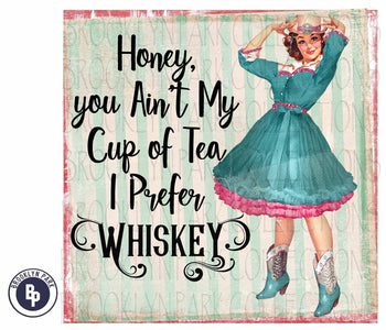 Honey You Ain't Cup Tea, Prefer Whiskey, Vintage Girl, SUBLIMATION TRANSFER, Ready To Press, - Brooklyn Park Collections LLC