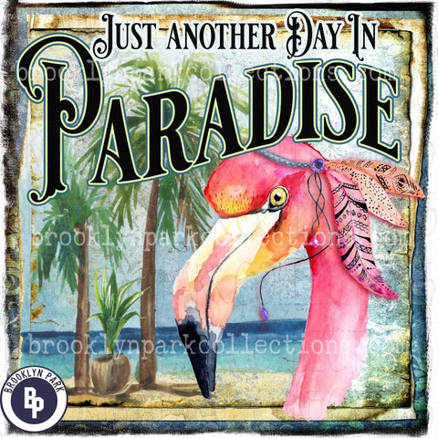 Just Another Day Paradise, Flamingo, Beach, SUBLIMATION TRANSFER, Ready To Press, - Brooklyn Park Collections LLC