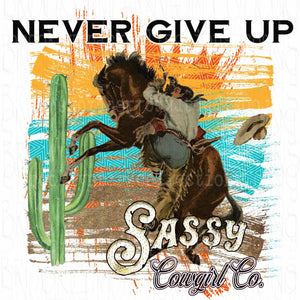 Rodeo Horse, Never Give Up, Sassy Cowgirl Co., Instant DIGITAL Download, Sublimation PNG, Art Print - Brooklyn Park Collections LLC