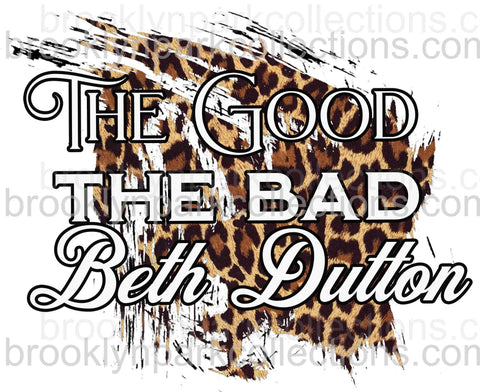 The Good, Bad, Beth Dutton, SUBLIMATION TRANSFER, Ready To Press - Brooklyn Park Collections LLC