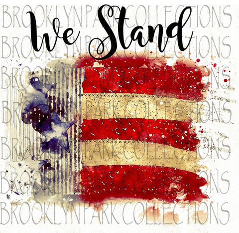 We Stand, Watercolor America Flag, SUBLIMATION TRANSFER, Ready To Press, USA - Brooklyn Park Collections LLC