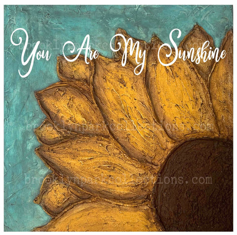You are my Sunshine, Sunflower, SUBLIMATION TRANSFER, Ready To Press, - Brooklyn Park Collections LLC
