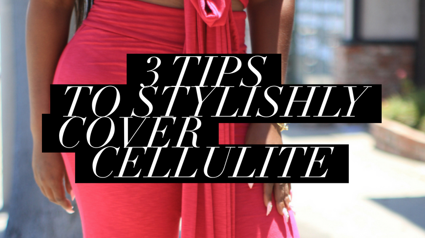 3 Tips to Stylishly Cover Cellulite