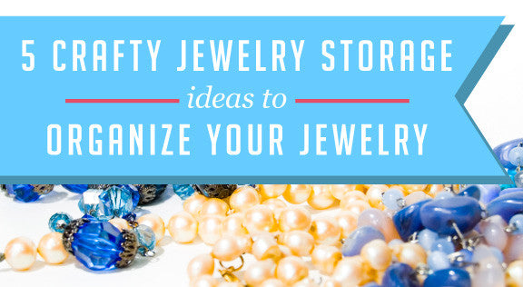 5 Crafty Jewelry Storage Ideas to Organize Your Jewelry