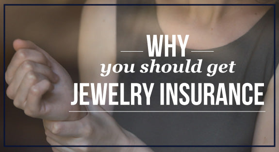 Why You Should Get Jewelry Insurance