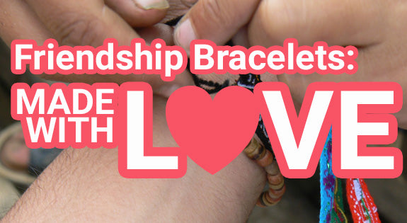 Friendship Bracelets: Made With Love