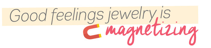 Good feelings jewelry is magnetizing