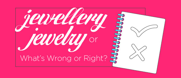 Is Jewellery or Jewelry right?