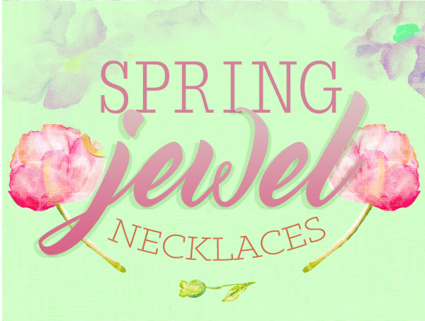 Spring Jewel Necklaces