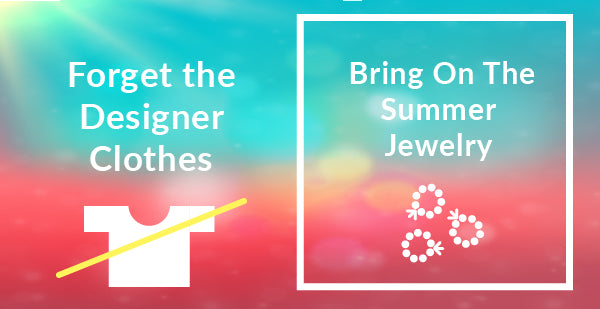 Bring on the Summer Jewelry
